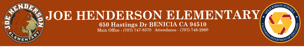 Joe Henderson Elementary 650 Hastings Dr  Benicia C.A. 94510 Main Office - (707) 747-8370 Attendance - (707) 748-2980